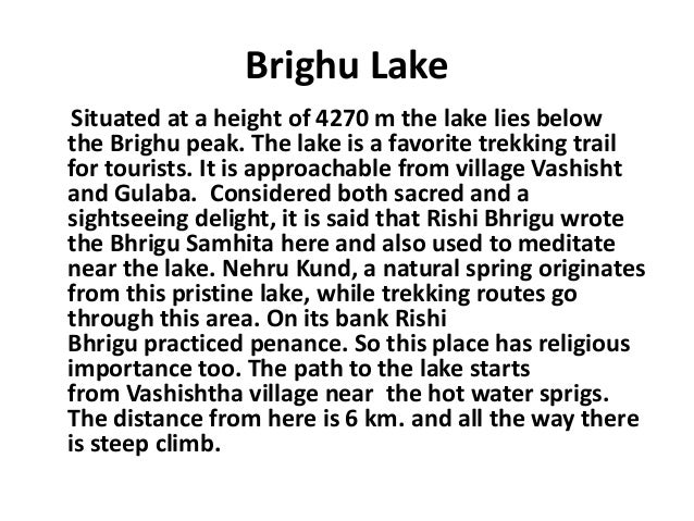 Brighu Lake Situated at a height of 4270 m the lake lies below the Brighu peak. The lake is a favorite trekking trail for ...