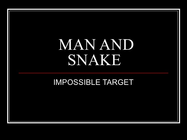 MAN AND  SNAKEIMPOSSIBLE TARGET
