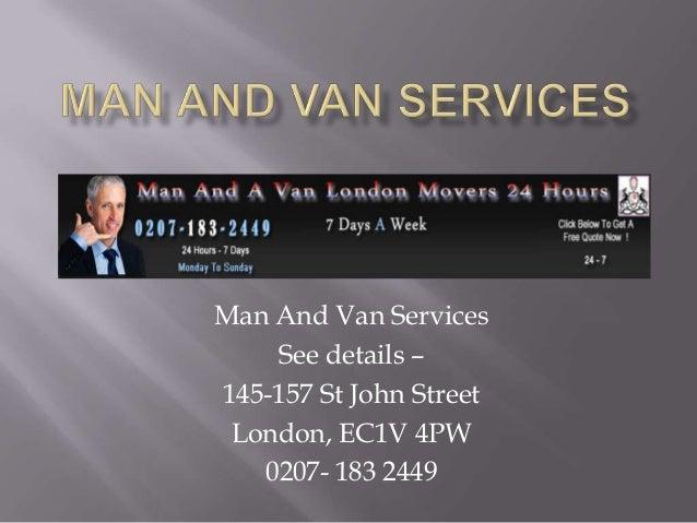 Man And Van Services See details – 145-157 St John Street London, EC1V 4PW 0207- 183 2449