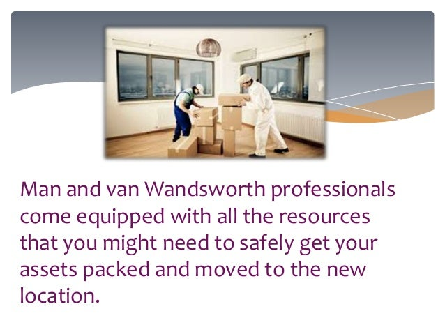 Man and van Wandsworth professionals come equipped with all the resources that you might need to safely get your assets pa...