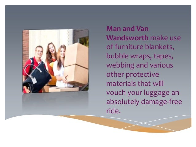 Man and Van Wandsworth make use of furniture blankets, bubble wraps, tapes, webbing and various other protective materials...