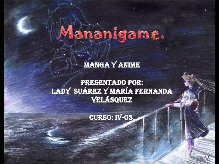 Mananigame.<br />Manga y Anime<br />Presentado por:<br />Lady  Suárez y María Fernanda Velásquez<br />Curso: IV-03.<br />