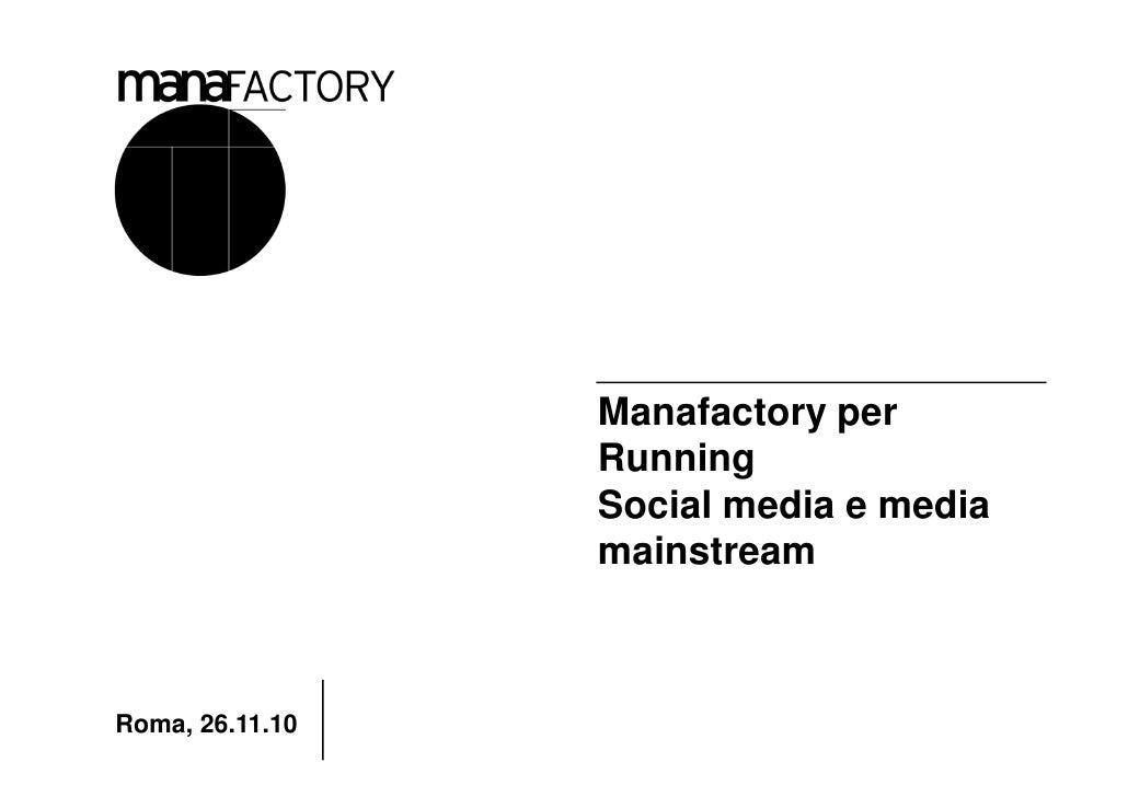 Manafactory per                 Running                 Social media e media                 mainstreamRoma, 26.11.10