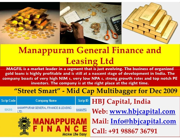 Manappuram General Finance and                 Leasing Ltd  MAGFIL is a market leader in a segment that is just evolving. ...
