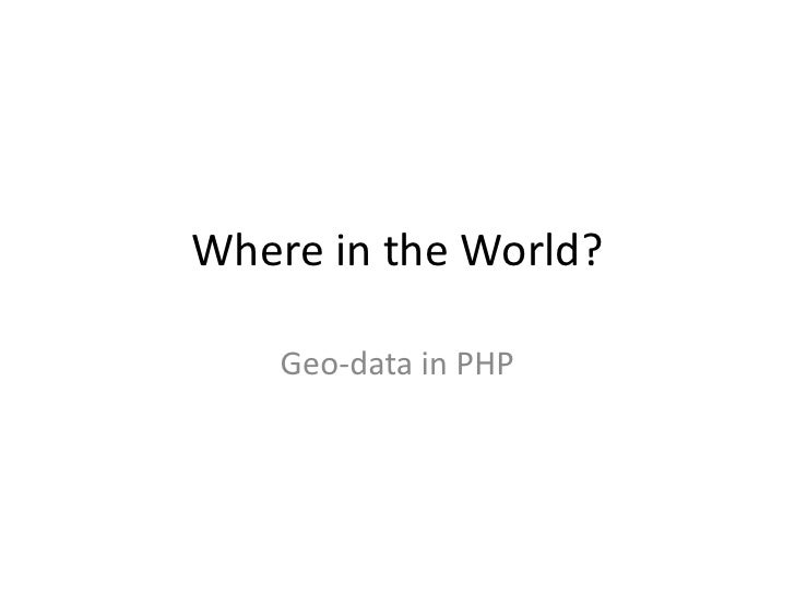 Where in the World?<br />Geo-data in PHP<br />