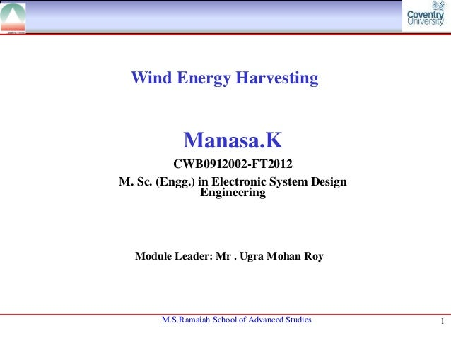 Wind Energy Harvesting  Manasa.K CWB0912002-FT2012 M. Sc. (Engg.) in Electronic System Design Engineering  Module Leader: ...