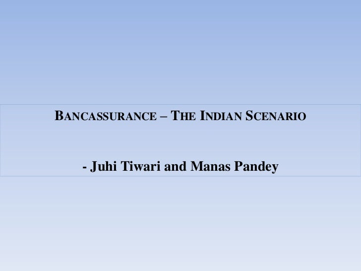 BANCASSURANCE – THE INDIAN SCENARIO   - Juhi Tiwari and Manas Pandey
