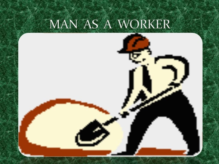 MAN  AS  A  WORKER<br />