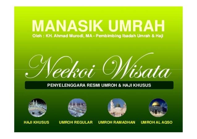 MANASIK UMRAH Oleh : KH. Ahmad Murodi, MA - Pembimbing Ibadah Umrah & Haji  PENYELENGGARA RESMI UMROH & HAJI KHUSUS  HAJI ...