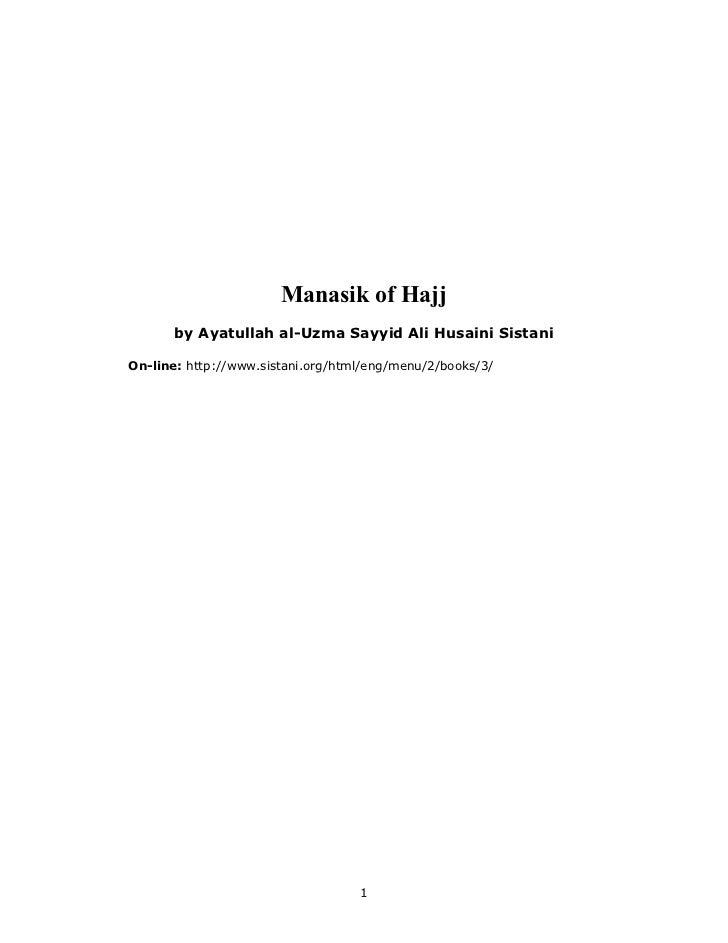 Manasik of Hajj        by Ayatullah al-Uzma Sayyid Ali Husaini Sistani  On-line: http://www.sistani.org/html/eng/menu/2/bo...