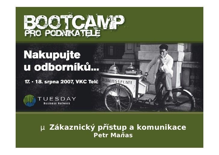 µ Zákaznický přístup a komunikace             Petr Maňas