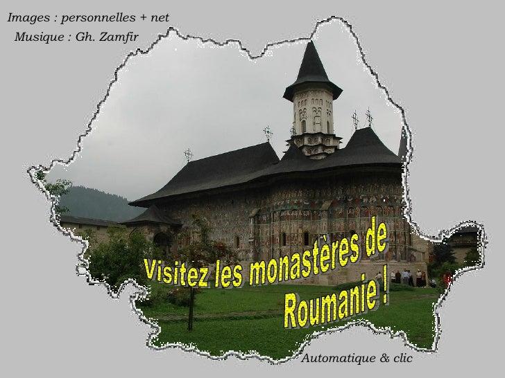 Visitez les monastères de  Roumanie ! Automatique & clic Images : personnelles + net Musique : Gh. Zamfir