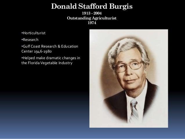 Donald Stafford Burgis 1913 - 2004 Outstanding Agriculturist 1974 •Horticulturist •Research •Gulf Coast Research & Educati...