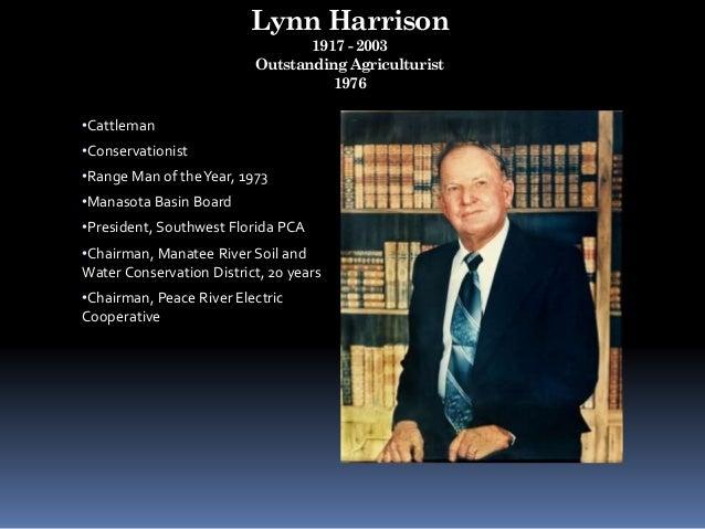 Lynn Harrison 1917 - 2003 Outstanding Agriculturist 1976 •Cattleman •Conservationist •Range Man of theYear, 1973 •Manasota...