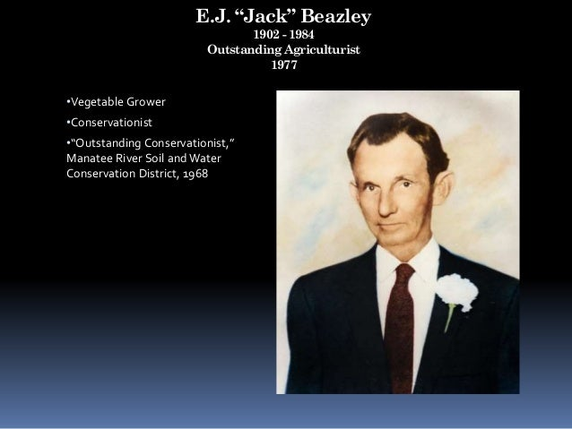 """E.J. """"Jack"""" Beazley 1902 - 1984 Outstanding Agriculturist 1977 •Vegetable Grower •Conservationist •""""Outstanding Conservati..."""