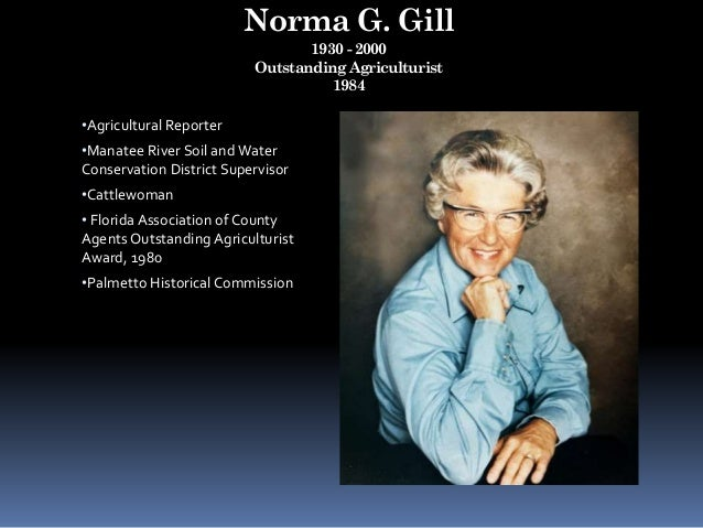 Norma G. Gill 1930 - 2000 Outstanding Agriculturist 1984 •Agricultural Reporter •Manatee River Soil and Water Conservation...