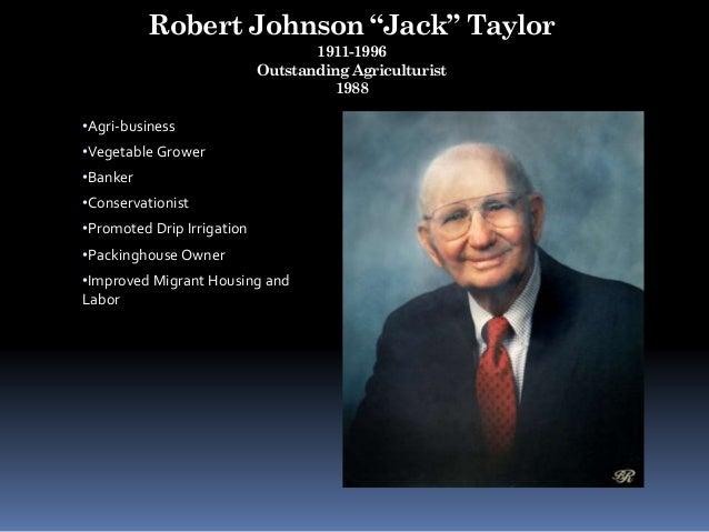 "Robert Johnson ""Jack"" Taylor 1911-1996 Outstanding Agriculturist 1988 •Agri-business •Vegetable Grower •Banker •Conservati..."