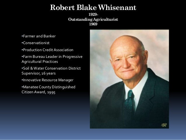 Robert Blake Whisenant 1929- Outstanding Agriculturist 1969 •Farmer and Banker •Conservationist •Production Credit Associa...