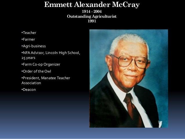 Emmett Alexander McCray 1914 - 2004 Outstanding Agriculturist 1991 •Teacher •Farmer •Agri-business •NFA Advisor, Lincoln H...