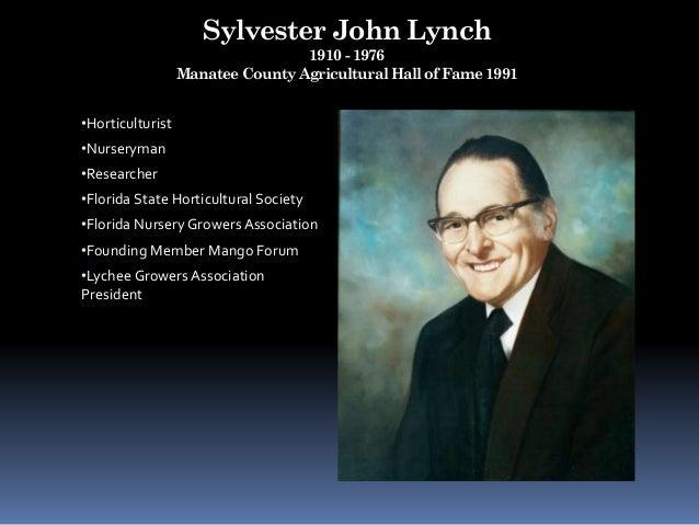 Sylvester John Lynch 1910 - 1976 Manatee County Agricultural Hall of Fame 1991 •Horticulturist •Nurseryman •Researcher •Fl...