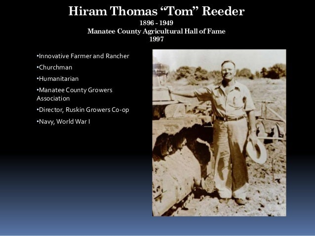 """Hiram Thomas """"Tom"""" Reeder 1896 - 1949 Manatee County Agricultural Hall of Fame 1997 •Innovative Farmer and Rancher •Church..."""