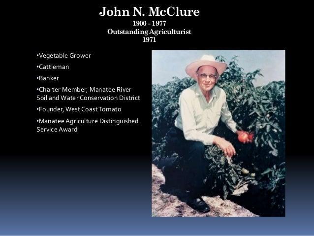 John N. McClure 1900 - 1977 Outstanding Agriculturist 1971 •Vegetable Grower •Cattleman •Banker •Charter Member, Manatee R...