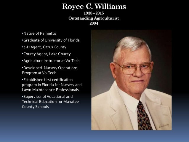 Royce C. Williams 1938 - 2015 Outstanding Agriculturist 2004 •Native of Palmetto •Graduate of University of Florida •4-H A...