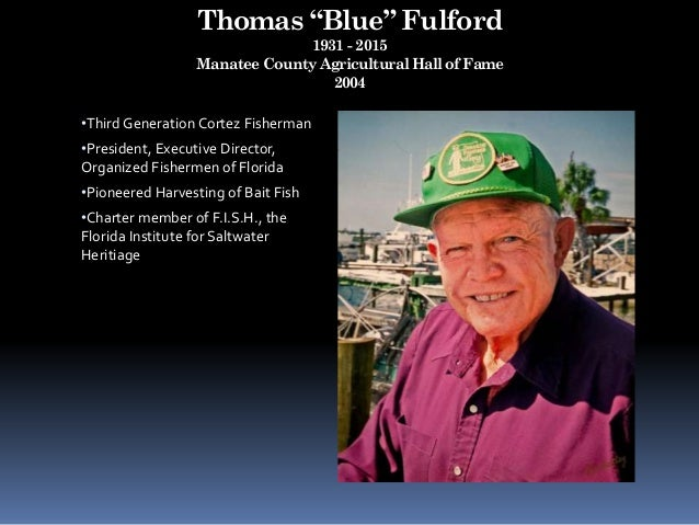 """Thomas """"Blue"""" Fulford 1931 - 2015 Manatee County Agricultural Hall of Fame 2004 •Third Generation Cortez Fisherman •Presid..."""