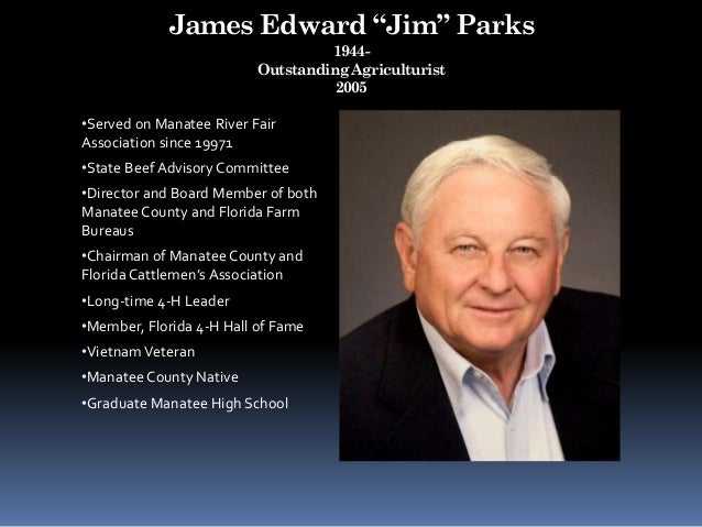 """James Edward """"Jim"""" Parks 1944- Outstanding Agriculturist 2005 •Served on Manatee River Fair Association since 19971 •State..."""