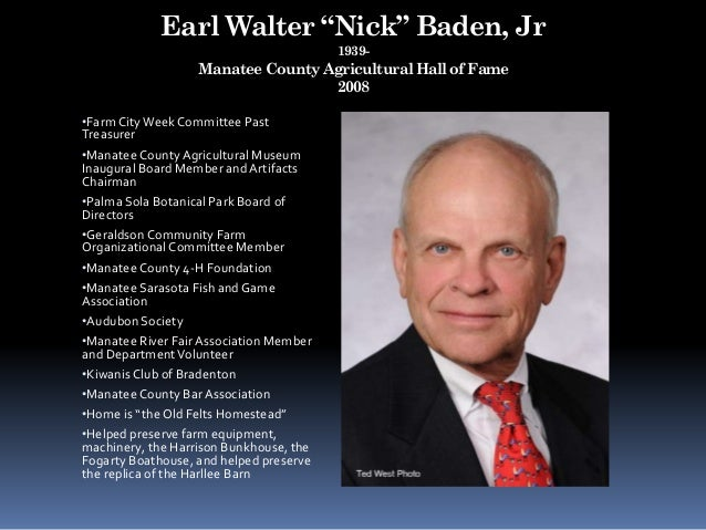 """Earl Walter """"Nick"""" Baden, Jr 1939- Manatee County Agricultural Hall of Fame 2008 •Farm CityWeek Committee Past Treasurer •..."""