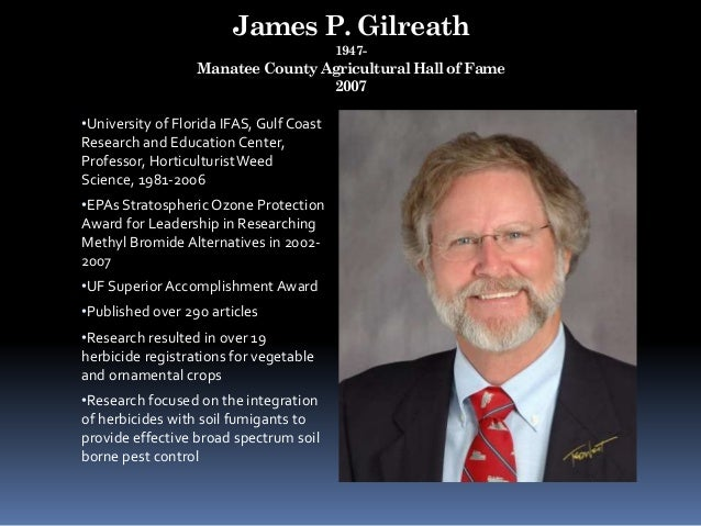 James P. Gilreath 1947- Manatee County Agricultural Hall of Fame 2007 •University of Florida IFAS, Gulf Coast Research and...