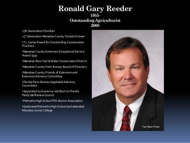 Ronald Gary Reeder 1953- Outstanding Agriculturist 2008 •5th Generation Floridian •4th Generation Manatee CountyTomatoGrow...