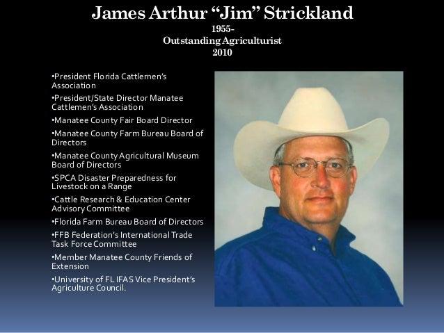 "James Arthur ""Jim"" Strickland 1955- Outstanding Agriculturist 2010 •President Florida Cattlemen's Association •President/S..."