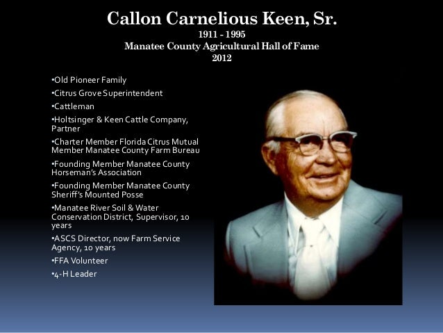 Callon Carnelious Keen, Sr. 1911 - 1995 Manatee County Agricultural Hall of Fame 2012 •Old Pioneer Family •Citrus Grove Su...