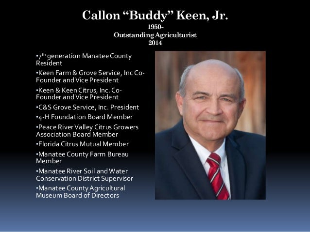 "Callon ""Buddy"" Keen, Jr. 1950- Outstanding Agriculturist 2014 •7th generation ManateeCounty Resident •Keen Farm & Grove Se..."
