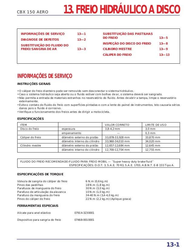 CBX 150 AERO INFORMAÇÕES DE SERVIÇO 13—1 DIAGNOSE DE DEFEITOS 13—2 SUBSTITUIÇÃO DO FLUIDO DO FREIO/SANGRIA DE AR 13—3 SUBS...