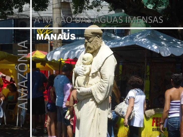 A NAÇÃO DAS ÁGUAS IMENSAS<br />MANAUS<br />AMAZÔNIA<br />
