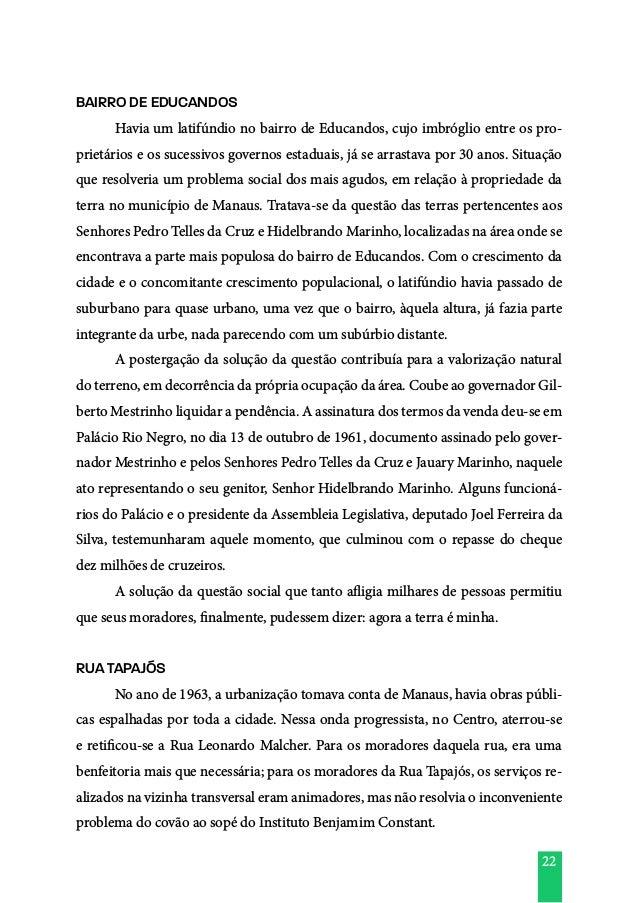 22 BAIRRO DE EDUCANDOS  Havia um latifúndio no bairro de Educandos, cujo imbróglio entre os pro- prietários e os sucessiv...