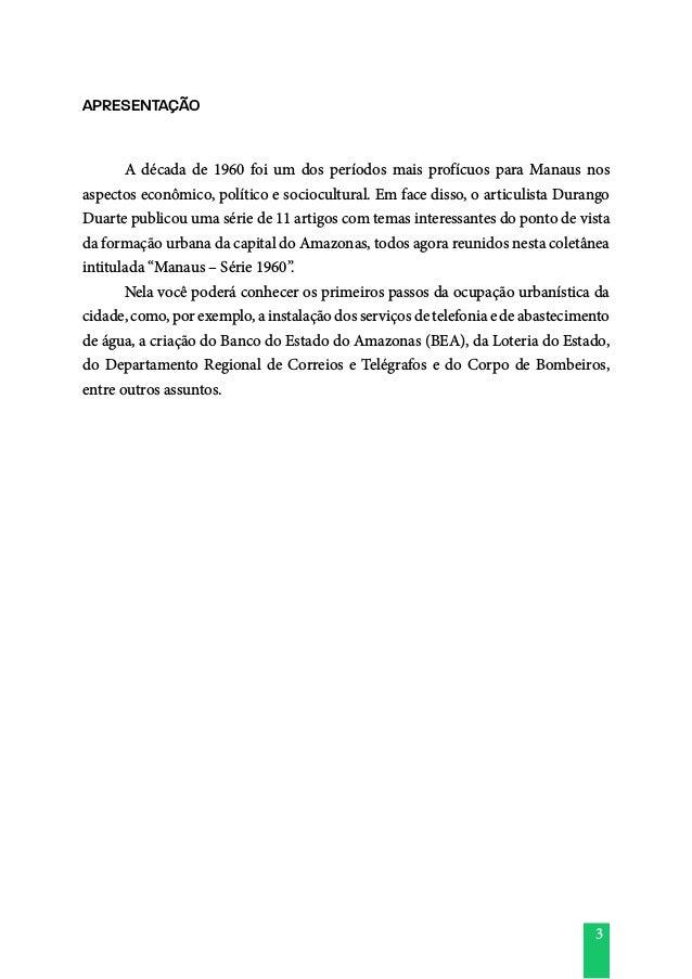 3 APRESENTAÇÃO  A década de 1960 foi um dos períodos mais profícuos para Manaus nos aspectos econômico, político e socioc...