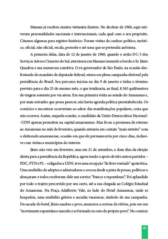 40  Manaus já recebeu muitos visitantes ilustres. No decênio de 1960, aqui esti- veram personalidades nacionais e interna...