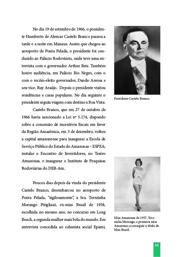 44  No dia 19 de setembro de 1966, o presiden- te Humberto de Alencar Castelo Branco passou a tarde e a noite em Manaus. ...