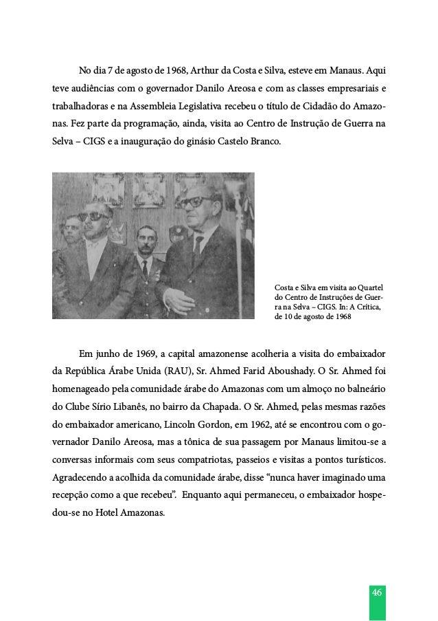 46  No dia 7 de agosto de 1968, Arthur da Costa e Silva, esteve em Manaus. Aqui teve audiências com o governador Danilo A...