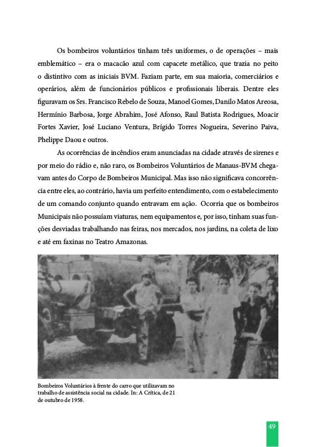 49  Os bombeiros voluntários tinham três uniformes, o de operações – mais emblemático – era o macacão azul com capacete m...