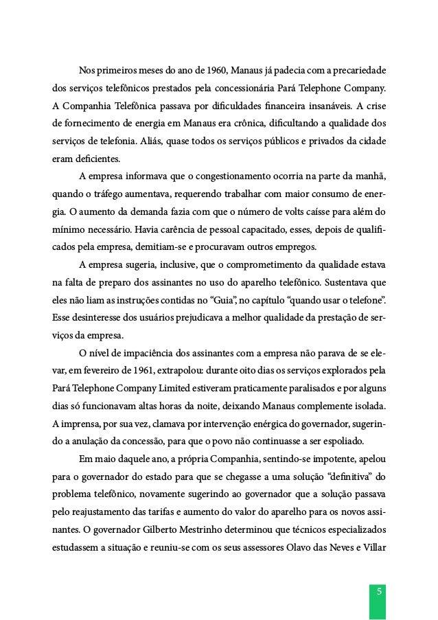 5  Nos primeiros meses do ano de 1960, Manaus já padecia com a precariedade dos serviços telefônicos prestados pela conce...