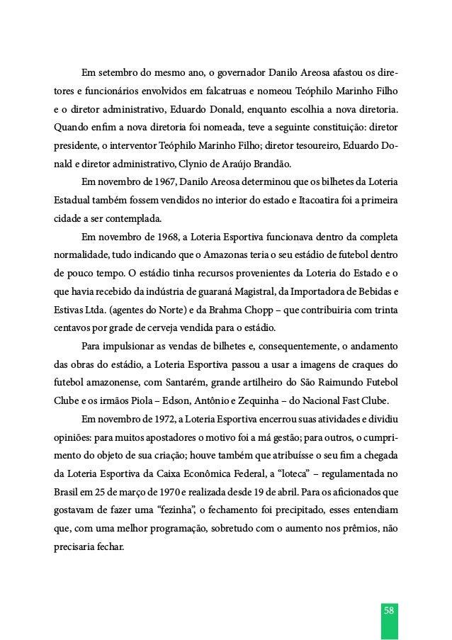 58  Em setembro do mesmo ano, o governador Danilo Areosa afastou os dire- tores e funcionários envolvidos em falcatruas e...