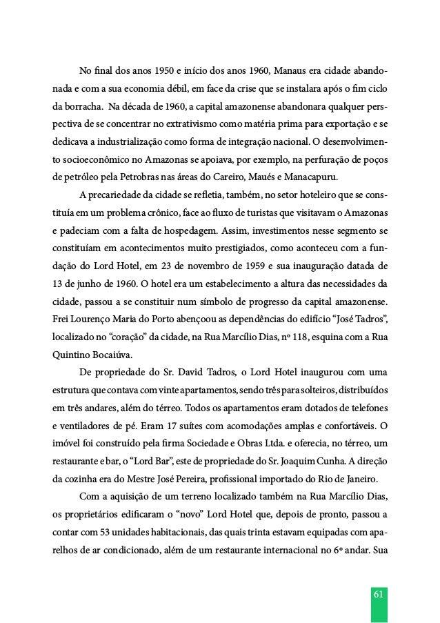 61  No final dos anos 1950 e início dos anos 1960, Manaus era cidade abando- nada e com a sua economia débil, em face da ...