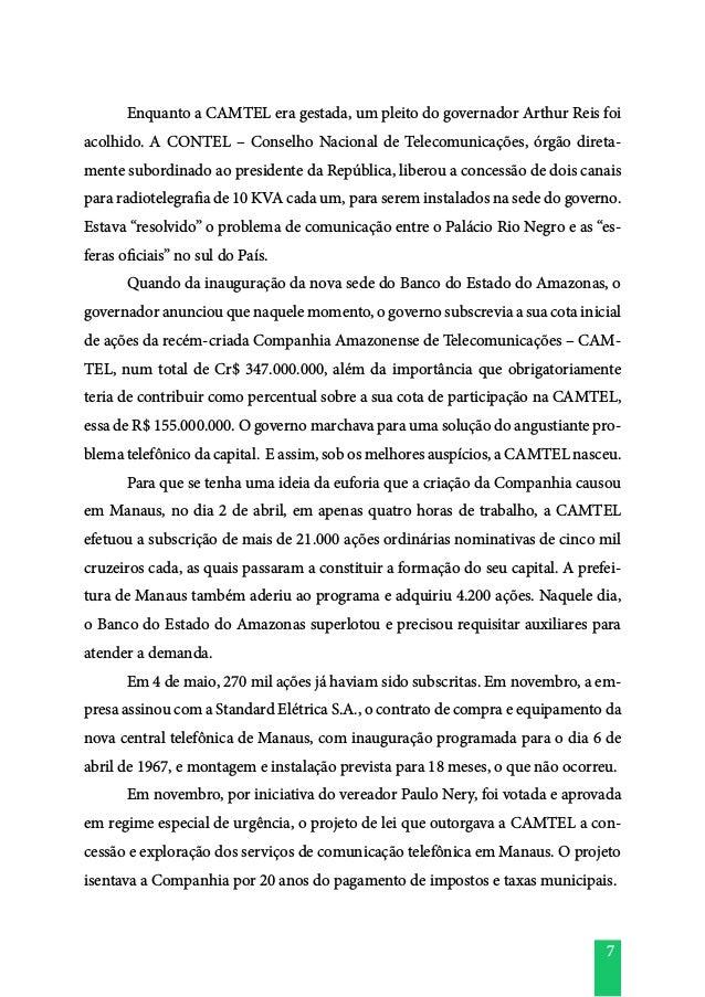 7  Enquanto a CAMTEL era gestada, um pleito do governador Arthur Reis foi acolhido. A CONTEL – Conselho Nacional de Telec...