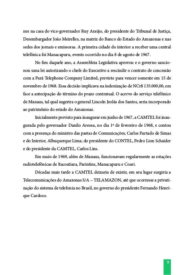 9 nes na casa do vice-governador Ruy Araújo, do presidente do Tribunal de Justiça, Desembargador João Meirelles, na matriz...