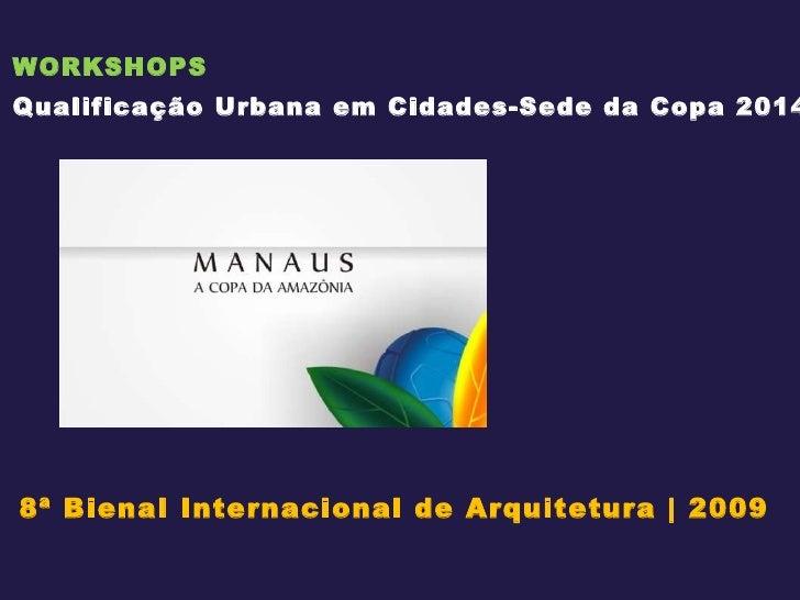 WORKSHOPS Qualificação Urbana em Cidades-Sede da Copa 2014 8ª Bienal Internacional de Arquitetura | 2009
