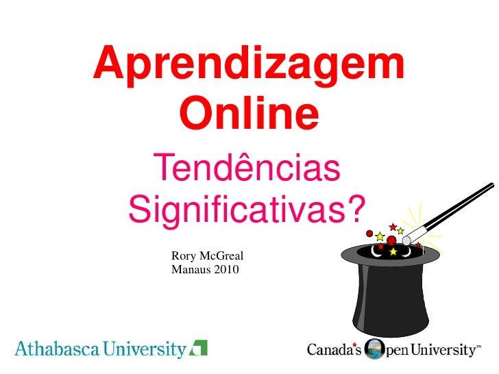 Aprendizagem Online <br />Tendências Significativas?<br />Rory McGreal<br />Manaus 2010<br />